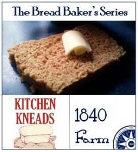 The Bread Baker's Series from 1840 Farm and Kitchen Kneads